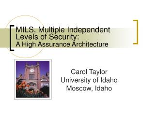MILS, Multiple Independent Levels of Security: A High Assurance Architecture