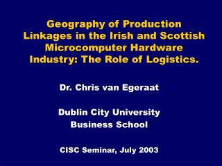 Dr. Chris van Egeraat Dublin City University  Business School CISC Seminar, July 2003
