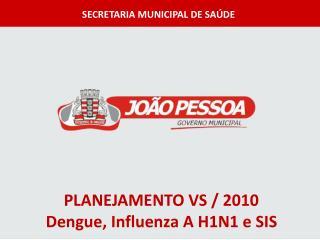 PLANEJAMENTO VS / 2010 Dengue, Influenza A H1N1 e SIS