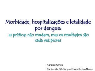 Morbidade, hospitalizações e letalidade por dengue: