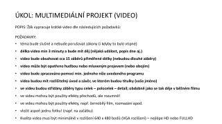 ÚKOL: MULTIMEDIÁLNÍ PROJEKT (VIDEO) POPIS: Žák vypracuje krátké video dle následujících požadavků: