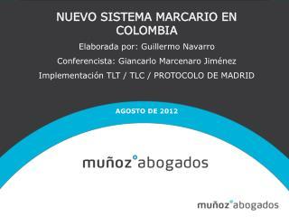 NUEVO SISTEMA MARCARIO EN COLOMBIA Elaborada por: Guillermo Navarro