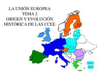 LA UNI�N EUROPEA TEMA 2 ORIGEN Y EVOLUCI�N HIST�RICA DE LAS CCEE