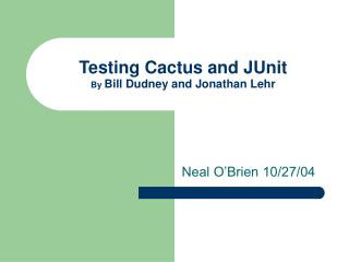 Testing Cactus and JUnit By Bill Dudney and Jonathan Lehr