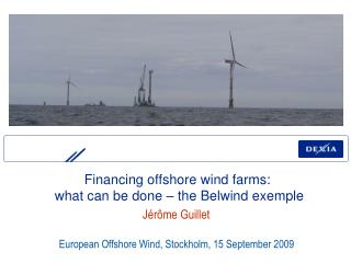Financing offshore wind farms:  what can be done � the Belwind exemple