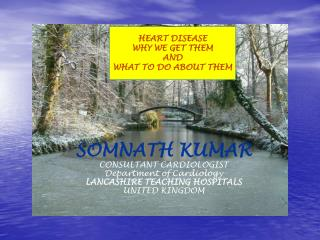 SOMNATH KUMAR CONSULTANT CARDIOLOGIST Department of Cardiology LANCASHIRE TEACHING HOSPITALS
