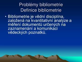 Problémy bibliometrie Definice bibliometrie