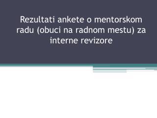 Rezultati ankete o mentorskom radu  ( obuci na radnom mestu )  za interne revizore