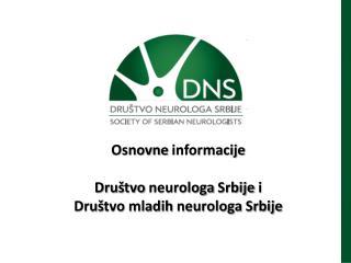Osnovne informacije Dru š tvo neurologa Srbije i Dru š tvo mladih neurologa Srbije