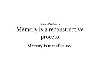 Spinrad/Psychology Memory is a reconstructive process