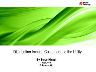 Distribution Impact: Customer and the Utility