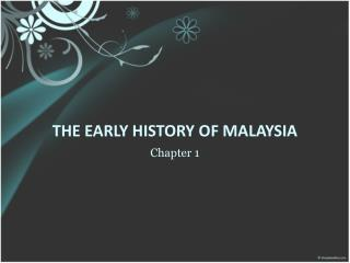 THE EARLY HISTORY OF MALAYSIA