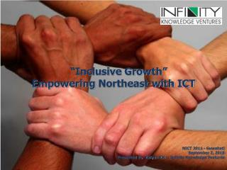 NICT 2011 -  Guwahati September 2, 2010 Presented By: Kalyan Kar – Infinity Knowledge Ventures