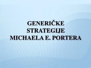 GENERIČKE STRATEGIJE MICHAELA E. PORTERA