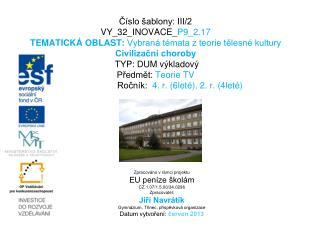 Zpracováno v rámci projektu EU peníze školám CZ.1.07/1.5.00/34.0296 Zpracovatel: Jiří Navrátík