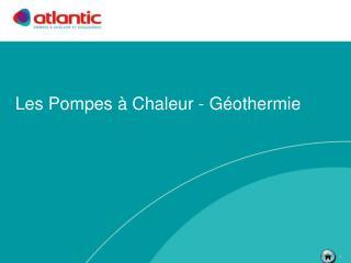 Les Pompes à Chaleur - Géothermie