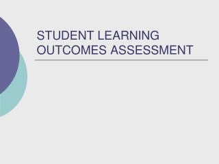 STUDENT LEARNING OUTCOMES ASSESSMENT
