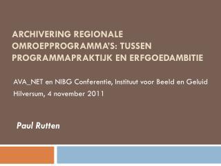 Archivering Regionale Omroepprogramma's: Tussen programmapraktijk en Erfgoedambitie