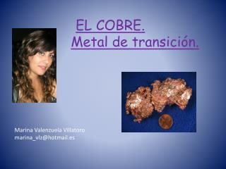 EL COBRE. Metal de transición.