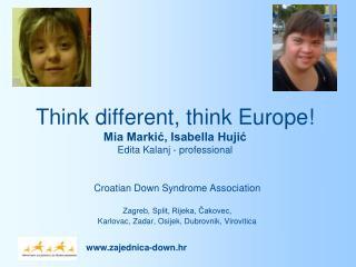 Think different, think Europe!  Mia Markić, Isabella Hujić Edita Kalanj - professional