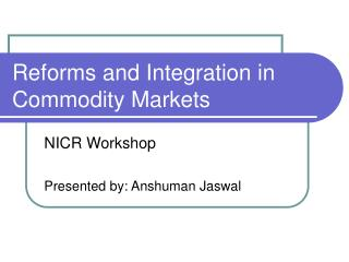 Reforms and Integration in Commodity Markets