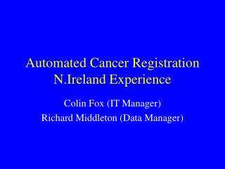 Automated Cancer Registration N.Ireland Experience