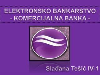 ELEKTRONSKO BANKARSTVO - KOMERCIJALNA BANKA -