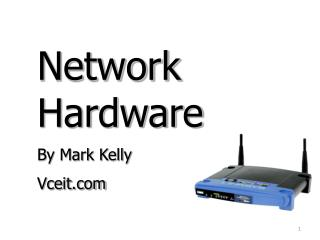 Network  Hardware By Mark Kelly Vceit