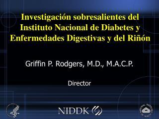 Griffin P. Rodgers, M.D., M.A.C.P. Director
