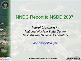 NNDC Report to NSDD'2007  Pavel Oblozinsky National Nuclear Data Center
