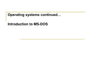 Operating systems continued   Introduction to MS-DOS