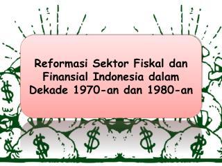 Reformasi Sektor Fiskal dan Finansial  Indonesia  dalam Dekade  1970-an  dan  1980-an