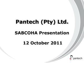Pantech (Pty) Ltd. SABCOHA Presentation  12 October 2011