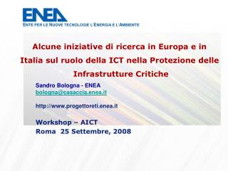 Sandro Bologna - ENEA bologna@casaccia.enea.it progettoreti.enea.it Workshop – AICT
