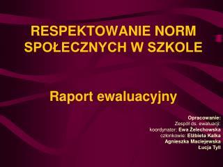 RESPEKTOWANIE NORM SPOŁECZNYCH W SZKOLE Raport ewaluacyjny