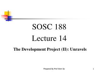 SOSC 188  Lecture 14 The Development Project (II): Unravels