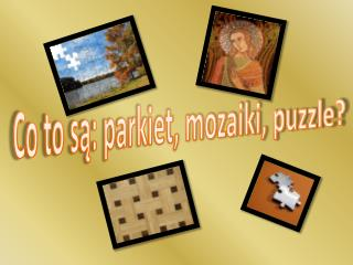 Co to s?: parkiet, mozaiki, puzzle?