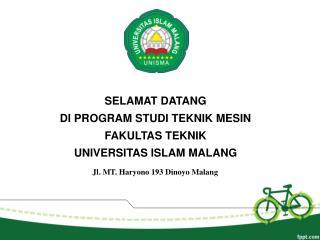 SELAMAT DATANG DI PROGRAM STUDI TEKNIK MESIN FAKULTAS TEKNIK UNIVERSITAS ISLAM MALANG