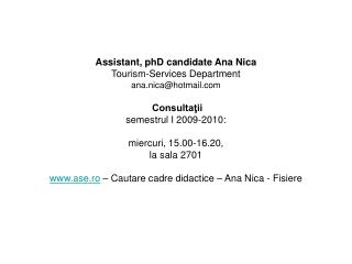 Assistant, phD candidate Ana Nica Tourism-Services Department ana.nica@hotmail   Consultaţii