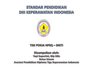 STANDAR PENDIDIKAN  DIII KEPERAWATAN INDONESIA TIM POKJA HPEQ – DIKTI Disampaikan oleh: