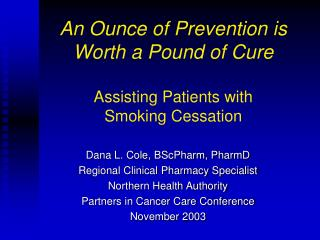 An Ounce of Prevention is  Worth a Pound of Cure Assisting Patients with  Smoking Cessation