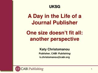 UKSG A Day in the Life of a Journal Publisher One size doesn�t fit all: another perspective