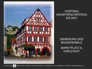 VORTRAG HAUSFORSCHERTAGUNG 2007 SANIERUNG DES BAUDENKMALS  MARKTPLATZ 6, KARLSTADT