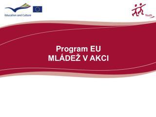 Program EU  MLÁDEŽ V AKCI