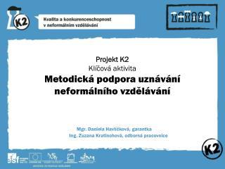 Projekt K2 Klíčová aktivita Metodická podpora uznávání neformálního vzdělávání