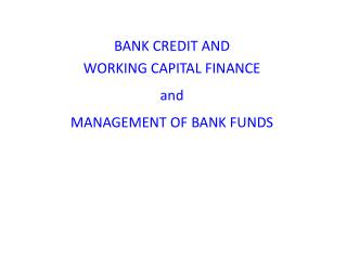BANK CREDIT AND WORKING CAPITAL FINANCE and MANAGEMENT OF BANK FUNDS