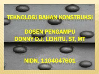 Teknologi bahan konstruksi dosen pengampu donny d.j. Leihitu, st, mt nidn. 1104047601