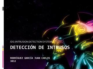 DETECCIÓN  DE INTRUSOS rodríguez García Juan Carlos         3812