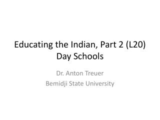Educating the Indian, Part 2 (L20) Day Schools