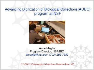 Anne Maglia Program Director, NSF/BIO amaglia@nsf; (703) 292-7380